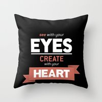 ...Create With Your Hear… Throw Pillow