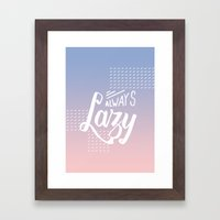 Always Lazy Framed Art Print