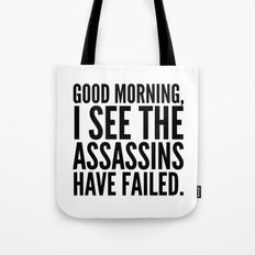 Good morning, I see the assassins have failed. Tote Bag
