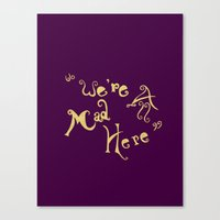 Canvas Print featuring Its OK... We're All Mad Here... by Candace Fowler Ink&Co.