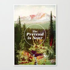 The Pretend Is Near. Canvas Print