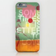 Sometimes It Is Better T… iPhone 6 Slim Case