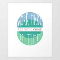 Work Hard, All Will Come… Art Print