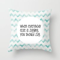 When everybody else is zigging, you should zag. Throw Pillow