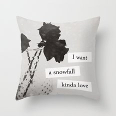 I want a snowfall kinda love. Throw Pillow
