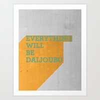 Everything Will Be DAIJO… Art Print