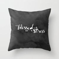 Too Blessed To Stress Throw Pillow