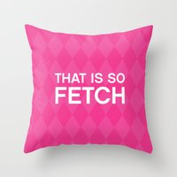 That is so FETCH - quote from the movie Mean Girls Throw Pillow