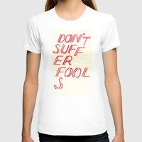 Don't Suffer Fools Womens Fitted Tee White SMALL