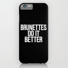 Brunettes do it better iPhone 6 Slim Case