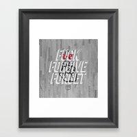 Fuck Forgive Forget Framed Art Print