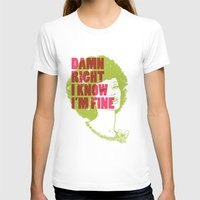 Damn Right I Know I'm Fi… Womens Fitted Tee White SMALL
