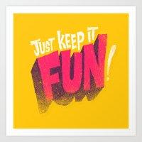 Just Keep it Fun Art Print