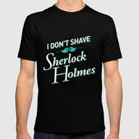I Don't Shave for Sherlock Holmes Mens Fitted Tee Black SMALL
