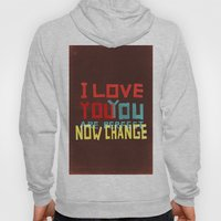 I LOVE YOU YOU ARE PERFECT NOW CHANGE Hoody