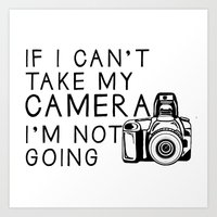 If I Can't Take My Camer… Art Print