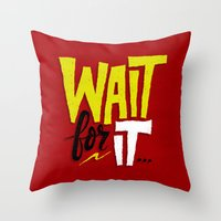 Wait for it. Throw Pillow