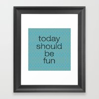 Today Should Be Fun Framed Art Print