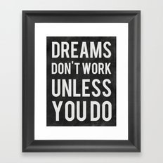 Dreams Don't Work Unless… Framed Art Print