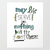 May Life give you the FINEST cheeses. Art Print