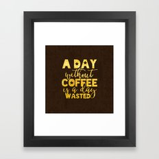 A day without coffee is a day wasted Framed Art Print
