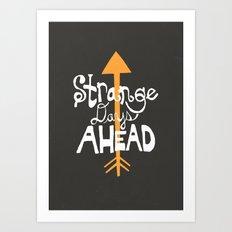 Strange Days Ahead Art Print