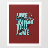 Live What You Love.  Art Print