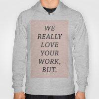 WE LOVE YOUR WORK Hoody