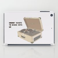 NOBODY WANTS  TO DANCE WITH ME iPad Case