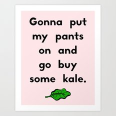 Gonna put my pants on and go buy some kale Art Print