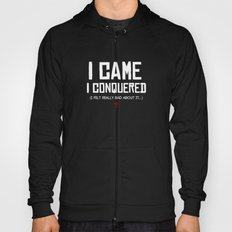 I Came. I Conquered. I Felt Really Bad About It. Hoody