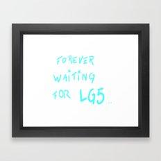 FOREVER WAITING FOR LG5.....  Framed Art Print