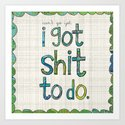 Shit To Do Art Print
