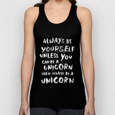 Always be yourself. Unless you can be a unicorn, then always be a unicorn. Unisex Tank Top