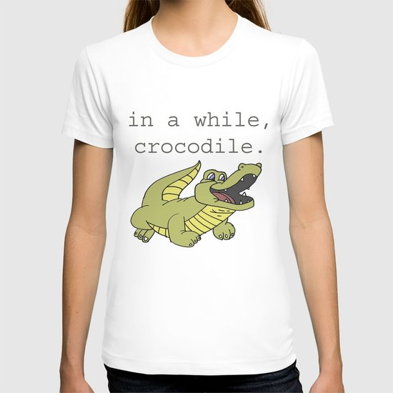In a while, Crocodile. T-shirt