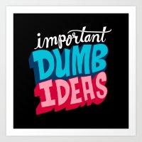 IMPORTANT DUMB IDEAS Art Print