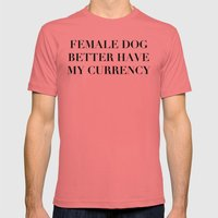 Female Dog Better Have My Currency Mens Fitted Tee Pomegranate SMALL