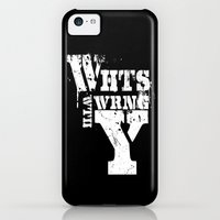 iPhone 5c Cases featuring What's wrong with you by eARTh