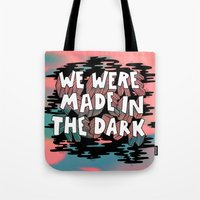 We Were Made In The Dark Tote Bag