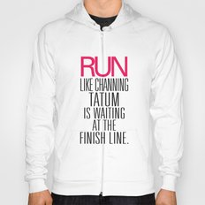 Run like Channing Tatum is waiting at the Finish Line Hoody