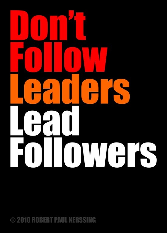 2010 - Don't Follow Leaders Lead Followers (Black) Art Print