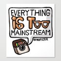 everything is too mainstream Canvas Print