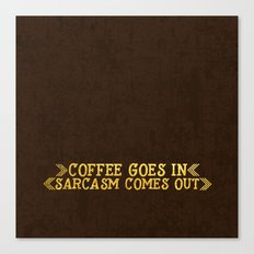 Coffee Goes In- Sarcasm … Canvas Print