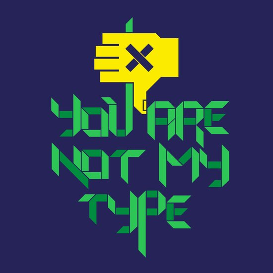You are not my type.  Art Print
