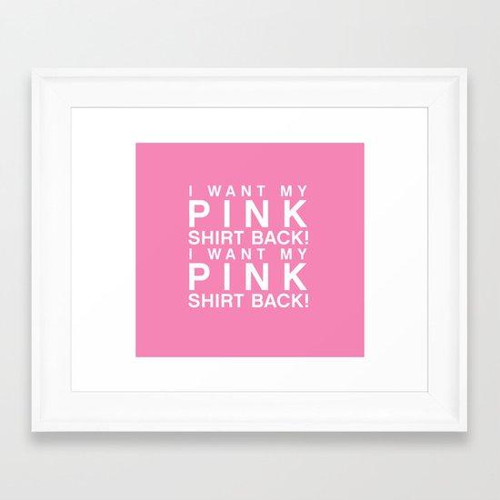 I Want My Pink Shirt Back - Mean Girls movie Framed Art Print