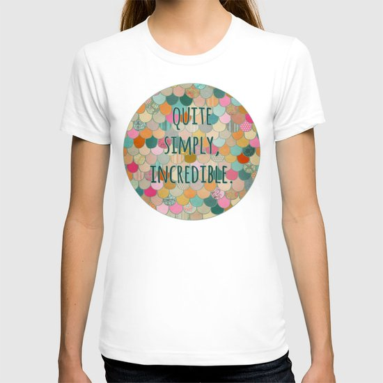 Don't forget, girl - you are, quite simply, incredible. T-shirt