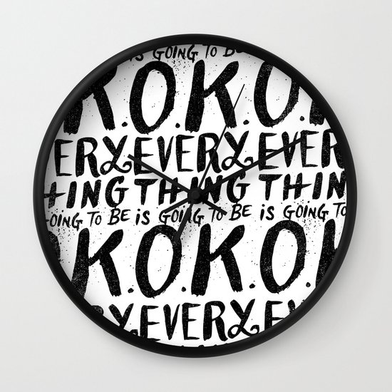 EVERY THING IS GOING TO BE O.K. Wall Clock