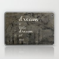 DREAM A LITTLE DREAM OF ME.. Laptop & iPad Skin