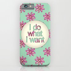 I do what I want Slim Case iPhone 6s