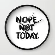 Wall Clock featuring Nope. Not Today. [black … by LacyDermy